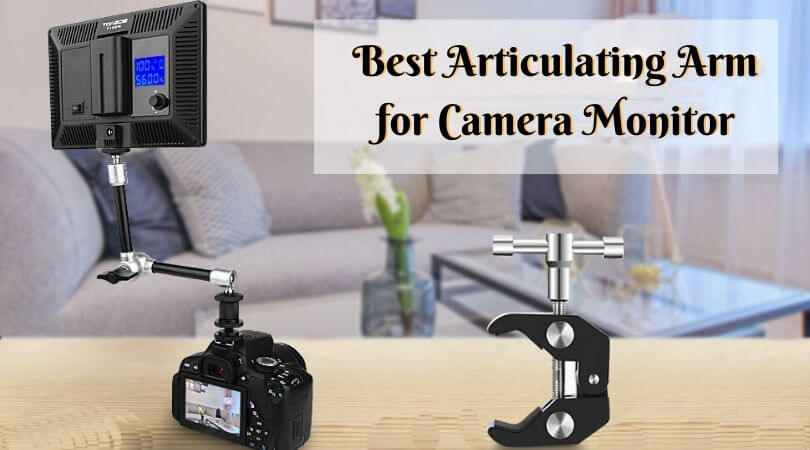 Best Articulating Arm for Camera Monitor