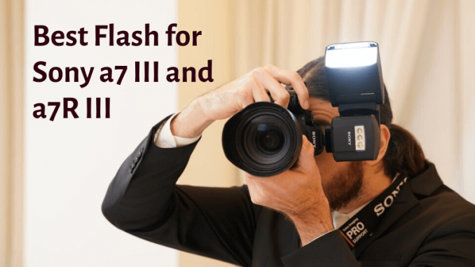 Best flash for Sony a7 III and a7R III – Get flashy, get clicking!