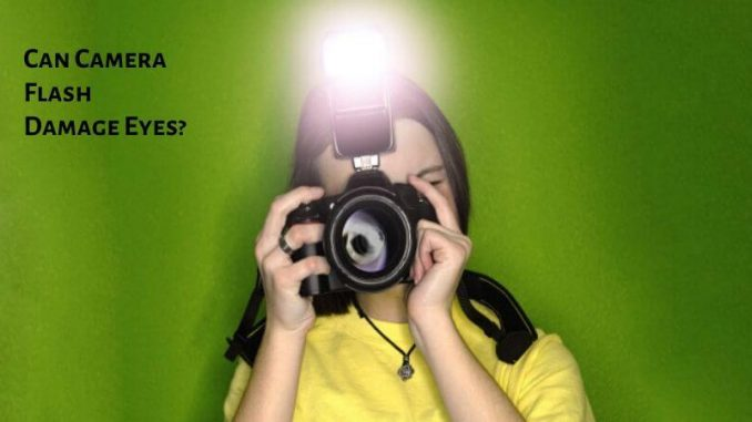 Can Camera Flash Damage Eyes