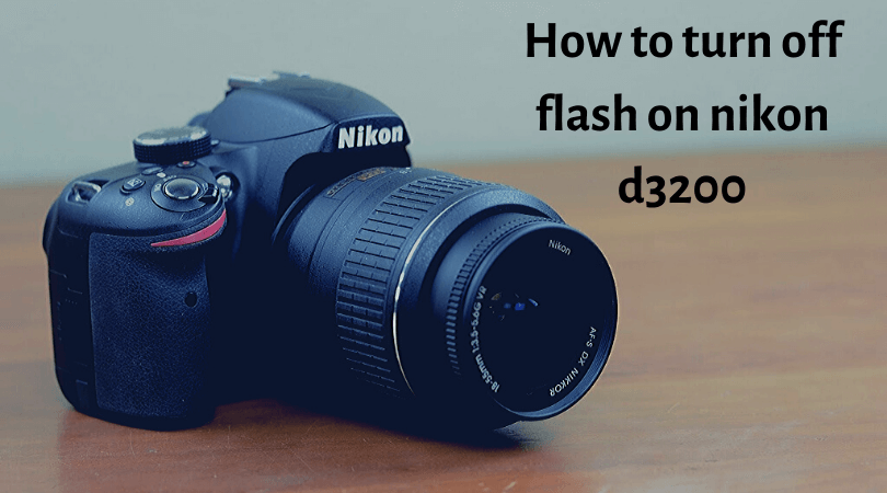 How to turn off flash on nikon d3200
