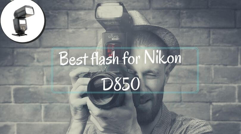 Best flash for Nikon D850