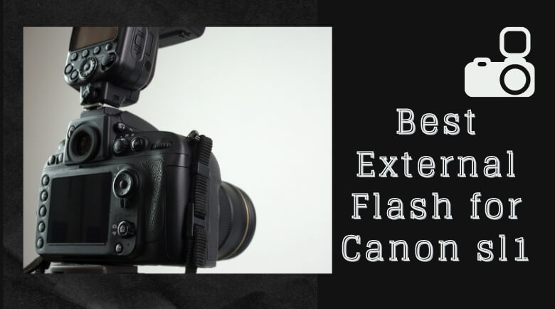 Best External Flash for Canon sl1