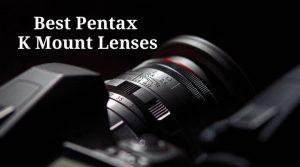 Best Pentax K Mount Lenses