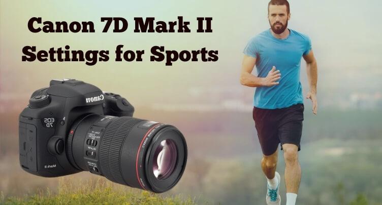 Canon 7D Mark II Settings for Sports