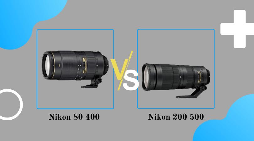 Nikon 80 400 Vs 200 500